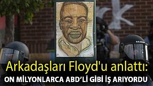 Arkadaşları Floyd'u anlattı: On milyonlarca ABD'li gibi iş arıyordu