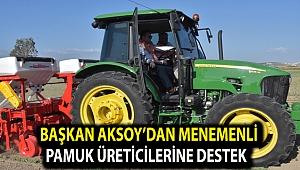 Başkan Aksoy'dan Menemenli pamuk üreticilerine destek