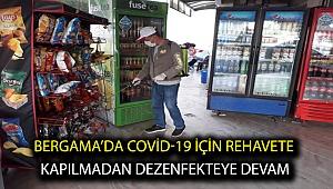 Bergama'da Covid-19 için rehavete kapılmadan dezenfekteye devam