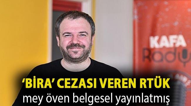 Bira nedeniyle ceza alan Sırdar'ın programı yerine RTÜK mey öven belgesel yayınlatmış