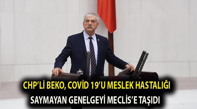 CHP'li Beko, Covid 19'u meslek hastalığı saymayan genelgeyi Meclis'e taşıdı