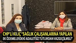 """CHP'li Kılıç """"Sağlık çalışanlarına yapılan ek ödemelerdeki adaletsiz tutumdan vazgeçilmeli"""""""