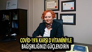 Covid-19'a karşı D Vitaminiyle Bağışıklığınızı Güçlendirin