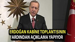 Erdoğan Kabine Toplantısının ardından açıklama yapıyor