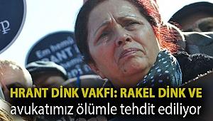 Hrant Dink Vakfı: Rakel Dink ve avukatımız ölümle tehdit ediliyor