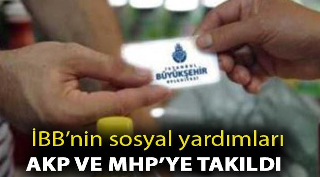 İBB'nin sosyal yardımları AKP ve MHP'ye takıldı