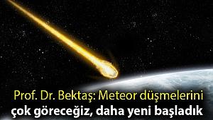 Prof. Dr. Bektaş: Meteor düşmelerini çok göreceğiz, daha yeni başladık