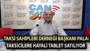 Taksi Sahipleri Derneği Başkanı Pala:''Taksicilere hayali tablet satılıyor''