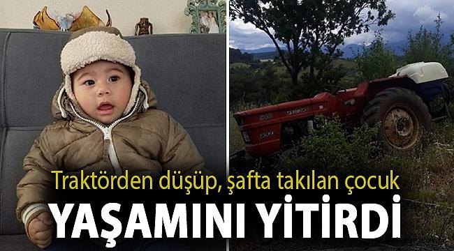 Traktörden düşüp, şafta takılan çocuk yaşamını yitirdi