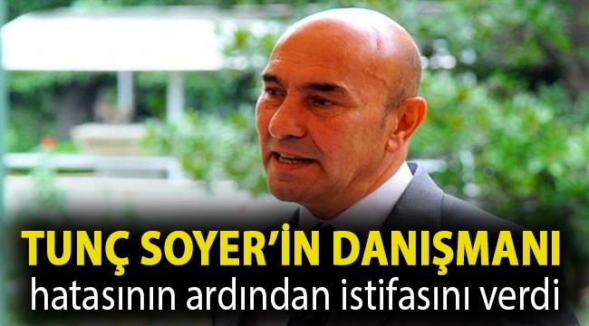 Tunç Soyer'in danışmanı hatasının ardından istifasını verdi