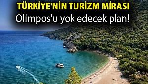 Türkiye'nin turizm mirası Olimpos'u yok edecek plan!