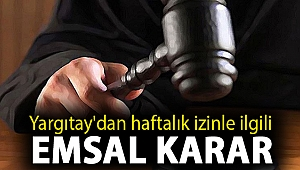 Yargıtay'dan haftalık izinle ilgili emsal karar: 24 saatten az olamaz!