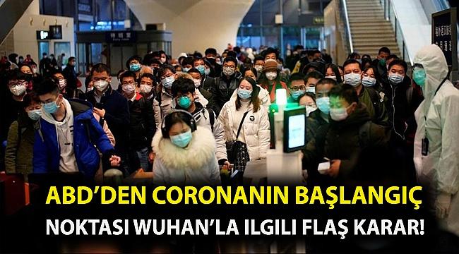 ABD'den coronanın başlangıç noktası Wuhan'la ilgili flaş karar!