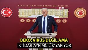 Beko: Virüs değil ama iktidar 'ayrımcılık' yapıyor