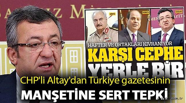 CHP'li Altay'dan Türkiye gazetesinin manşetine sert tepki