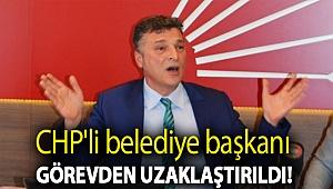 CHP'li belediye başkanı görevden uzaklaştırıldı!