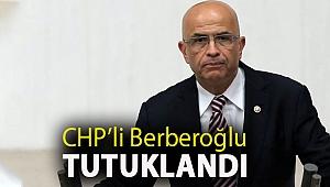 CHP'li Berberoğlu tutuklandı