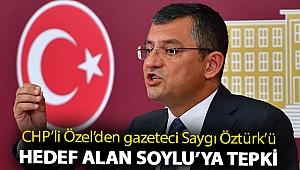 CHP'li Özel'den gazeteci Saygı Öztürk'ü hedef alan Soylu'ya tepki
