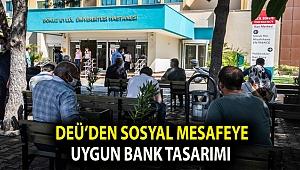 DEÜ'DEN SOSYAL MESAFEYE UYGUN BANK TASARIMI