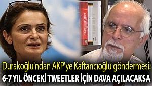Durakoğlu'ndan AKP'ye Kaftancıoğlu göndermesi: 6-7 yıl önceki tweetler için dava açılacaksa