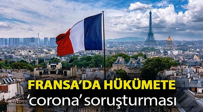 Fransa'da hükümete 'corona' soruşturması