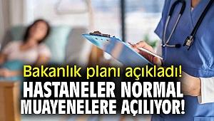 Hastaneler normal muayenelere açılıyor!