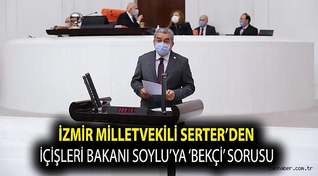 İzmir Milletvekili Serter'den İçişleri Bakanı Soylu'ya 'Bekçi' sorusu
