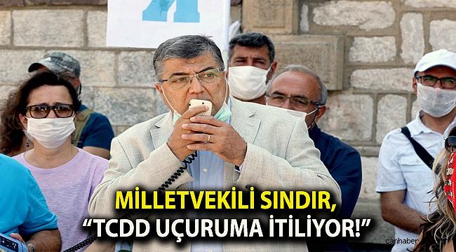 "Milletvekili Sındır, ""TCDD uçuruma itiliyor!"""