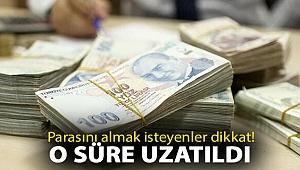 Resmi Gazete'de yayınlandı: Parasını almak isteyenler dikkat! O süre uzatıldı