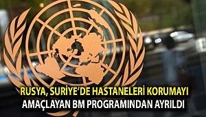 Rusya, Suriye'de hastaneleri korumayı amaçlayan BM programından ayrıldı