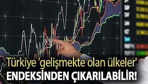 Türkiye 'gelişmekte olan ülkeler' endeksinden çıkarılabilir!