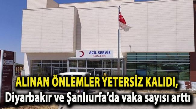 Alınan önlemler yetersiz kaldı, Diyarbakır ve Şanlıurfa'da vaka sayısı arttı