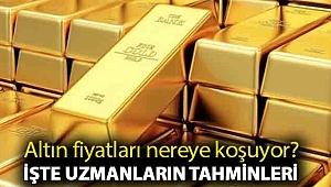 Altın fiyatları nereye koşuyor? İşte uzmanların tahminleri