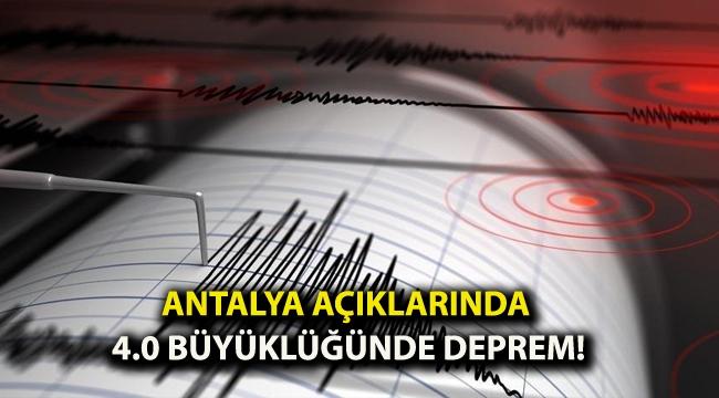 Antalya açıklarında 4.0 büyüklüğünde deprem!