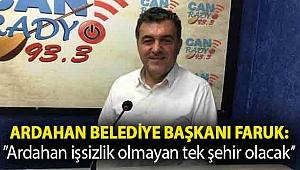 Ardahan Belediye Başkanı Faruk Demir:''Ardahan işsizlik olmayan tek şehir olacak''