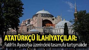Atatürkçü İlahiyatçılar: Fatih'in Ayasofya üzerindeki tasarrufu tartışmalıdır