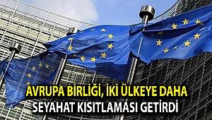 Avrupa Birliği, iki ülkeye daha seyahat kısıtlaması getirdi