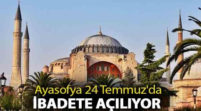 Ayasofya 24 Temmuz'da ibadete açılıyor