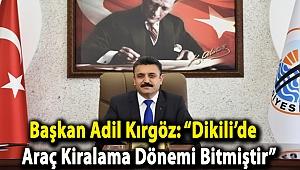 """Başkan Adil Kırgöz: """"Dikili'de araç kiralama dönemi bitmiştir"""""""