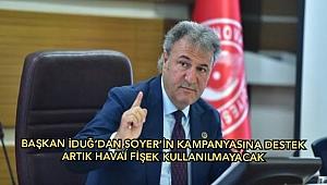 Başkan İduğ'dan Soyer'in kampanyasına destek: Artık havai fişek kullanılmayacak!