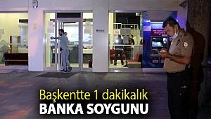Başkentte 1 dakikalık banka soygunu