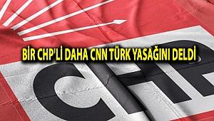Bir CHP'li daha CNN Türk yasağını deldi