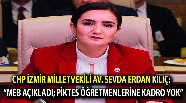 """CHP İzmir Milletvekili Av. Sevda Erdan Kılıç: """"MEB açıkladı; PIKTES öğretmenlerine kadro yok"""""""