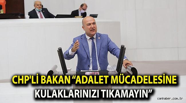 "CHP'Lİ BAKAN ""ADALET MÜCADELESİNE KULAKLARINIZI TIKAMAYIN"""