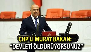 """CHP'Lİ BAKAN: """"DEVLETİ ÖLDÜRÜYORSUNUZ"""""""