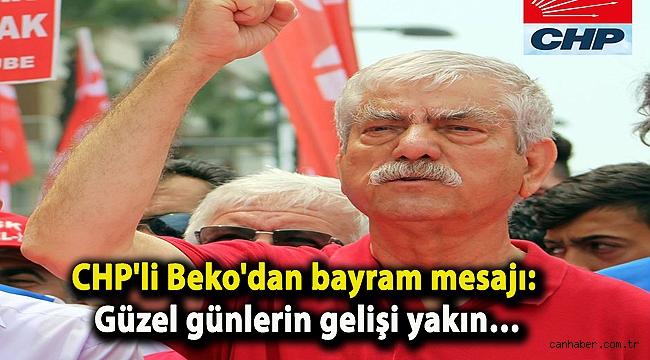 CHP'li Beko'dan bayram mesajı: Güzel günlerin gelişi yakın…