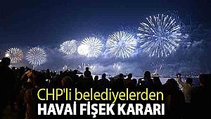 CHP'li belediyelerden havai fişek kararı