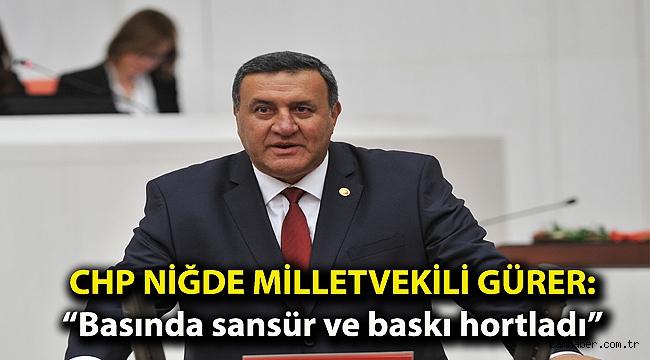 """CHP'li Gürer: """"Basında sansür ve baskı hortladı"""""""