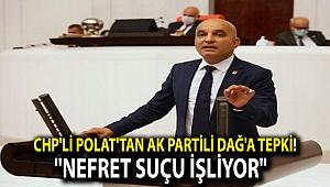CHP'li Polat'tan AK Partili Dağ'a tepki!