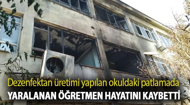 Dezenfektan üretimi yapılan okuldaki patlamada yaralanan öğretmen hayatını kaybetti